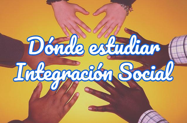 Dónde Estudiar Integración Social Fp O Grado Superior