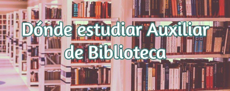donde estudiar auxiliar de biblioteca