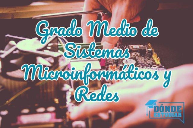 estudiar sistemas microinformáticos y redes