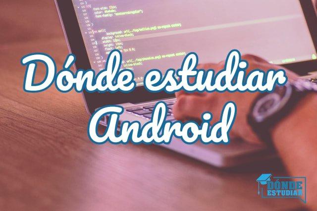 dónde estudiar android