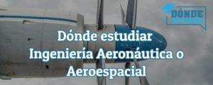 ingeniería aeronática o aeroespacial