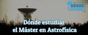 dónde estudiar astrofísica en españa